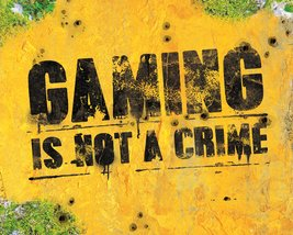 Gaming - Is Not A Crime
